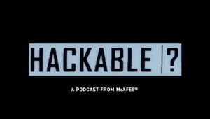 Hackable? An Original Podcast from McAfee (Launch)