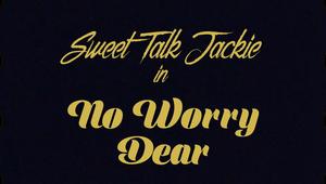 Sweet Talk Jackie - No Worry Dear
